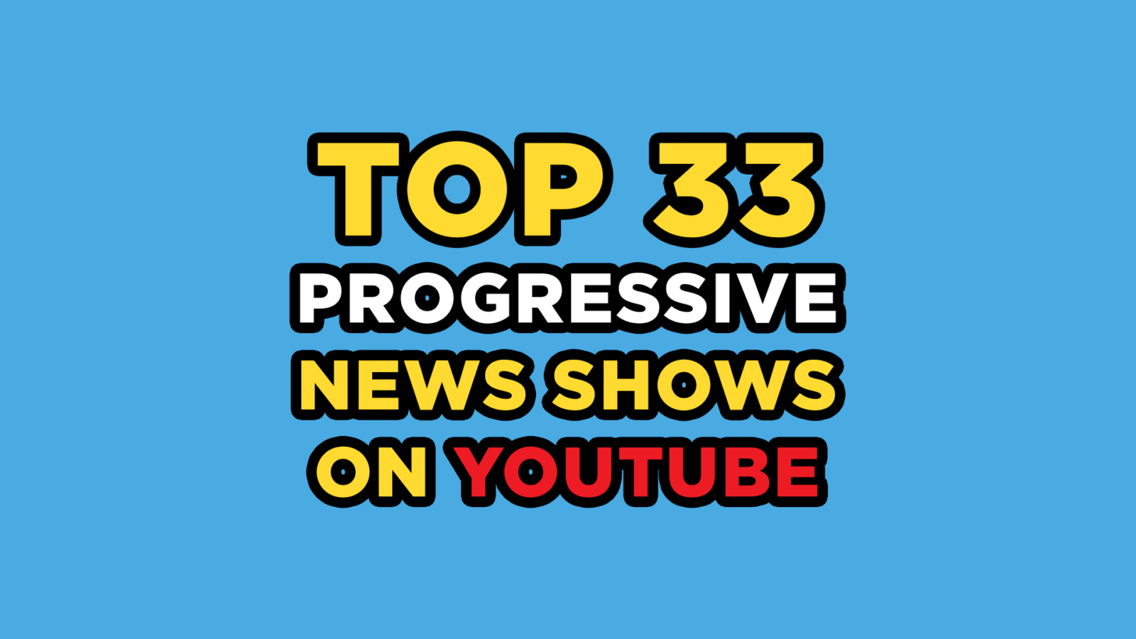 Top 33 Progressive News Shows on YouTube [2020 Edition]